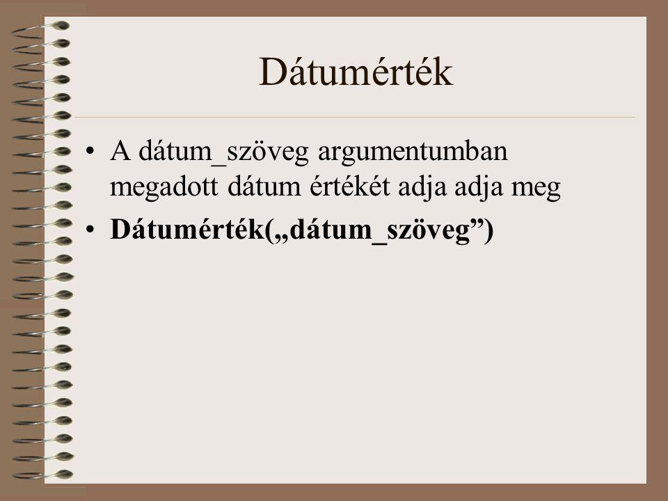 Dátumérték A dátum_szöveg argumentumban megadott dátum értékét adja adja meg.