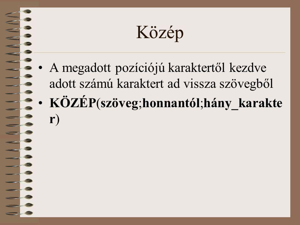 Közép A megadott pozíciójú karaktertől kezdve adott számú karaktert ad vissza szövegből.