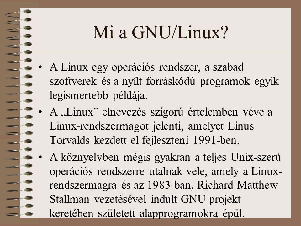 Mi a GNU/Linux A Linux egy operációs rendszer, a szabad szoftverek és a nyílt forráskódú programok egyik legismertebb példája.