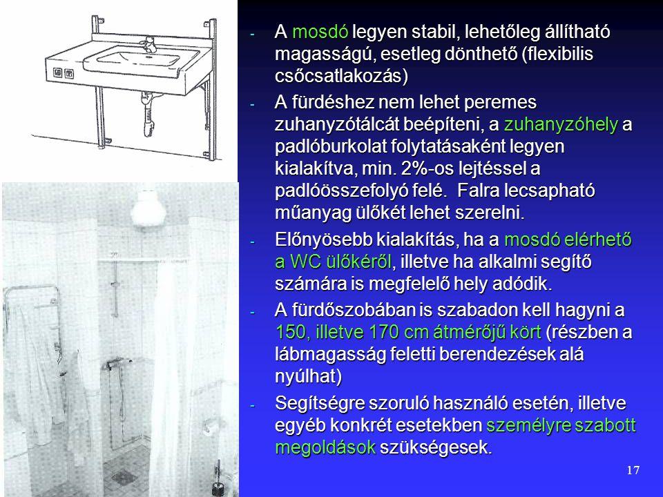 A mosdó legyen stabil, lehetőleg állítható magasságú, esetleg dönthető (flexibilis csőcsatlakozás)