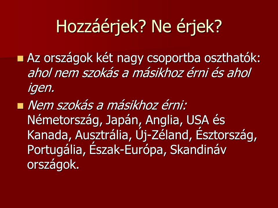 Hozzáérjek Ne érjek Az országok két nagy csoportba oszthatók: ahol nem szokás a másikhoz érni és ahol igen.