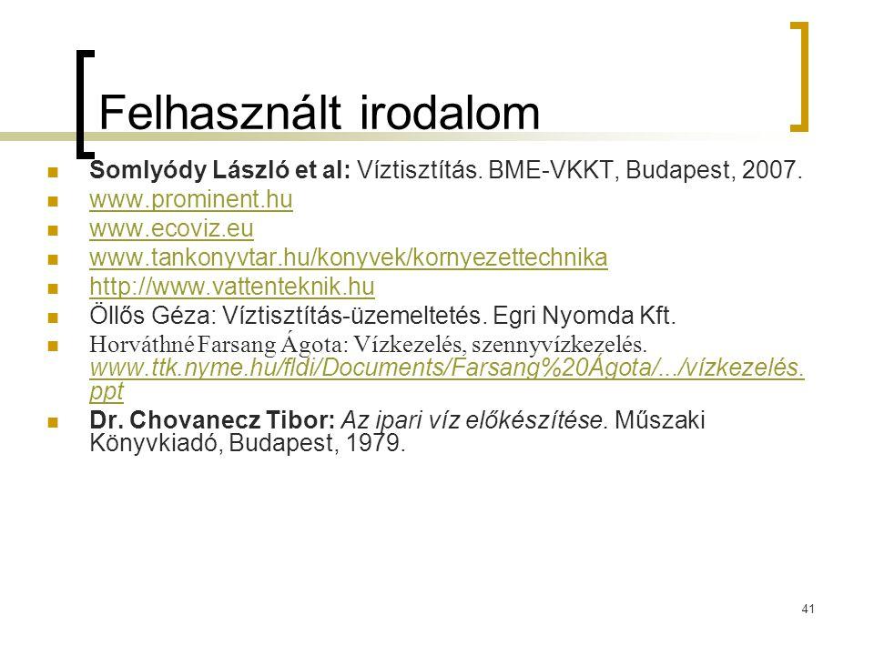 Felhasznált irodalom Somlyódy László et al: Víztisztítás. BME-VKKT, Budapest, 2007. www.prominent.hu.