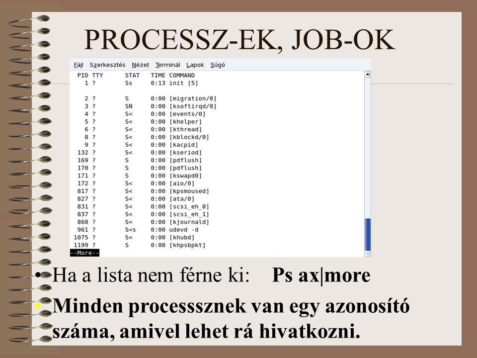 PROCESSZ-EK, JOB-OK Ha a lista nem férne ki: Ps ax|more