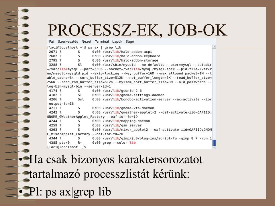 PROCESSZ-EK, JOB-OK Ha csak bizonyos karaktersorozatot tartalmazó processzlistát kérünk: Pl: ps ax|grep lib.