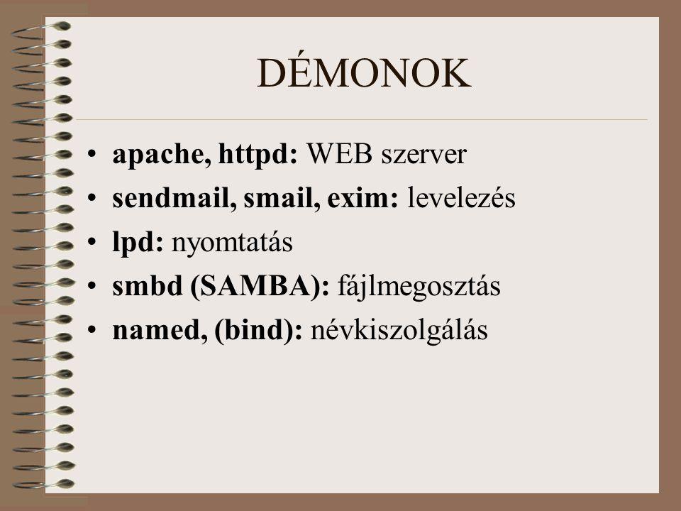 DÉMONOK apache, httpd: WEB szerver sendmail, smail, exim: levelezés