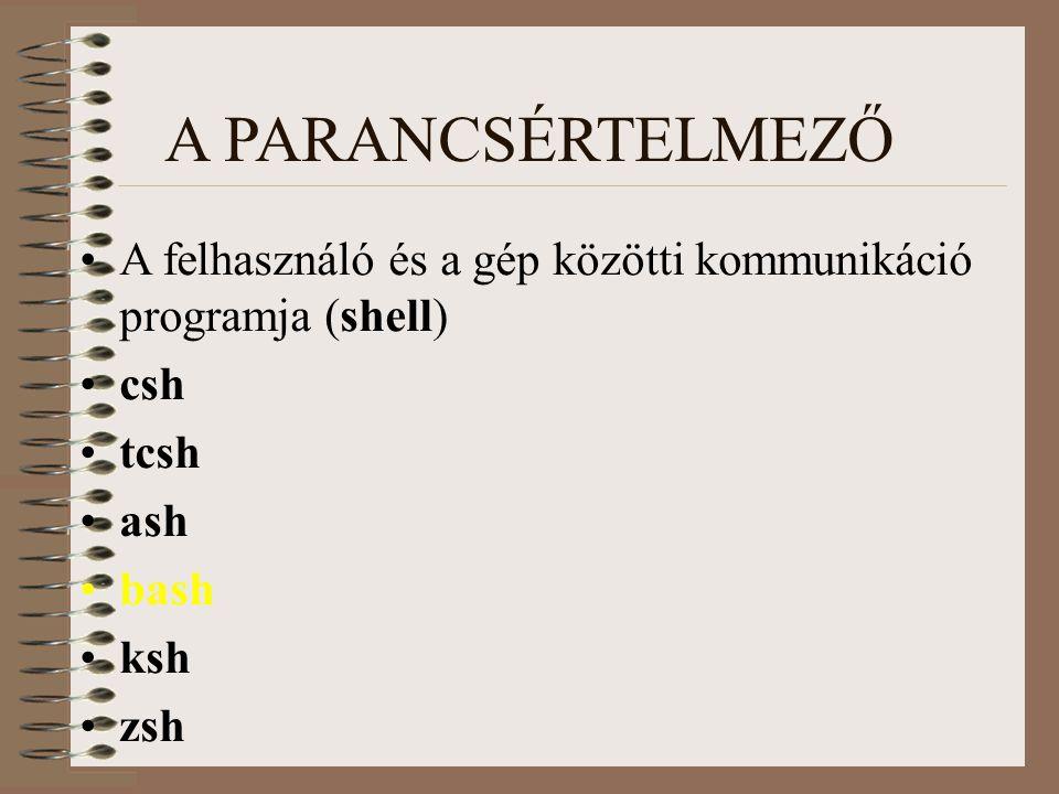 A PARANCSÉRTELMEZŐ A felhasználó és a gép közötti kommunikáció programja (shell) csh. tcsh. ash.