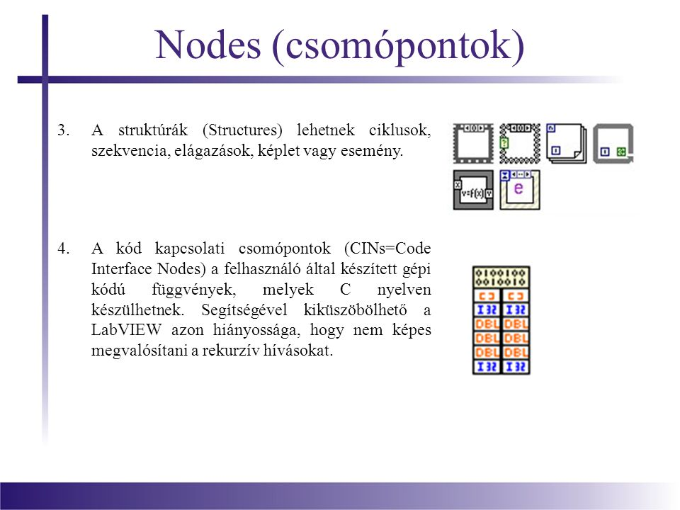 Nodes (csomópontok) A struktúrák (Structures) lehetnek ciklusok, szekvencia, elágazások, képlet vagy esemény.