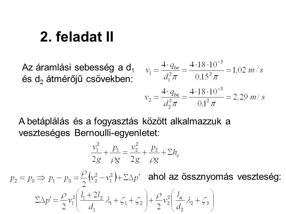 2. feladat II Az áramlási sebesség a d1 és d2 átmérőjű csövekben: