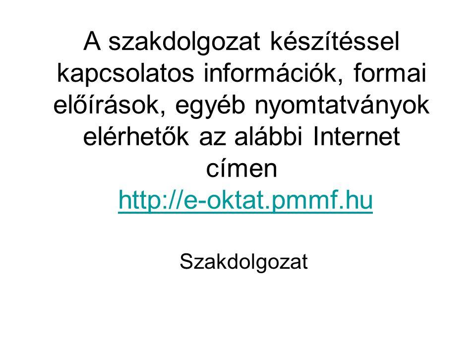 A szakdolgozat készítéssel kapcsolatos információk, formai előírások, egyéb nyomtatványok elérhetők az alábbi Internet címen http://e-oktat.pmmf.hu