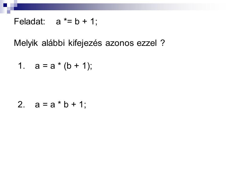 Feladat: a *= b + 1; Melyik alábbi kifejezés azonos ezzel