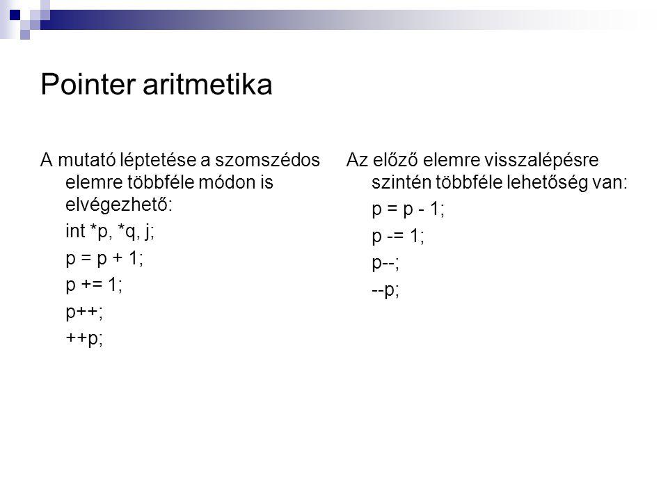 Pointer aritmetika A mutató léptetése a szomszédos elemre többféle módon is elvégezhető: int *p, *q, j;