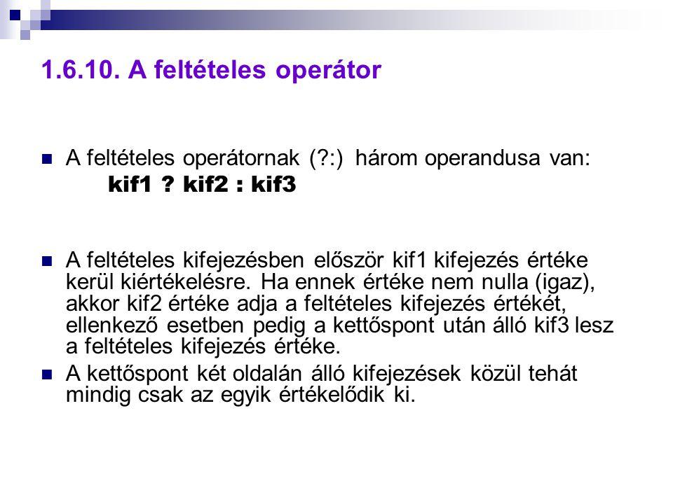 1.6.10. A feltételes operátor A feltételes operátornak ( :) három operandusa van: kif1 kif2 : kif3.