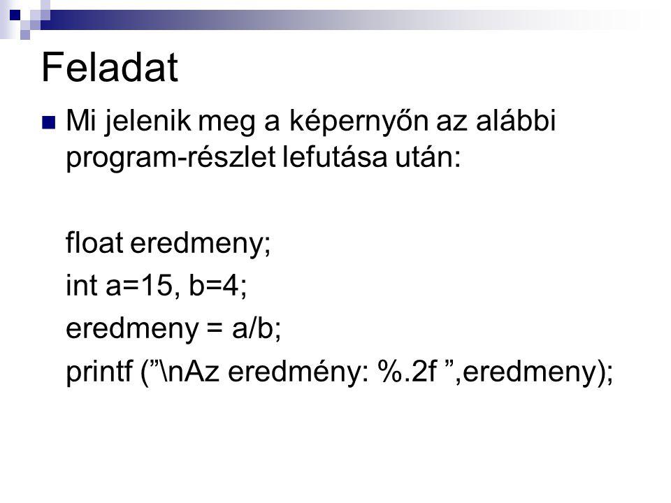 Feladat Mi jelenik meg a képernyőn az alábbi program-részlet lefutása után: float eredmeny; int a=15, b=4;