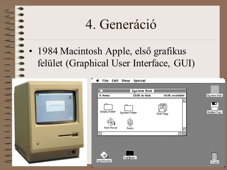 4. Generáció 1984 Macintosh Apple, első grafikus felület (Graphical User Interface, GUI)