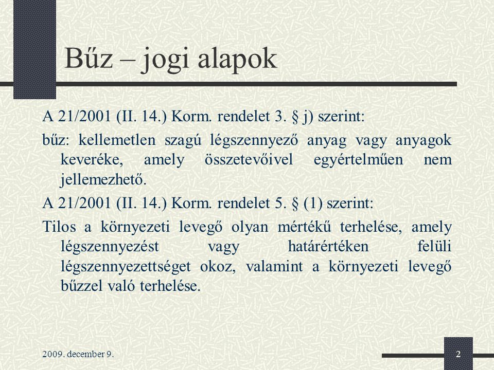 Bűz – jogi alapok A 21/2001 (II. 14.) Korm. rendelet 3. § j) szerint: