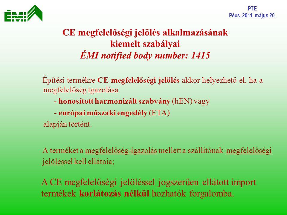PTE Pécs, 2011. május 20. CE megfelelőségi jelölés alkalmazásának kiemelt szabályai ÉMI notified body number: 1415.