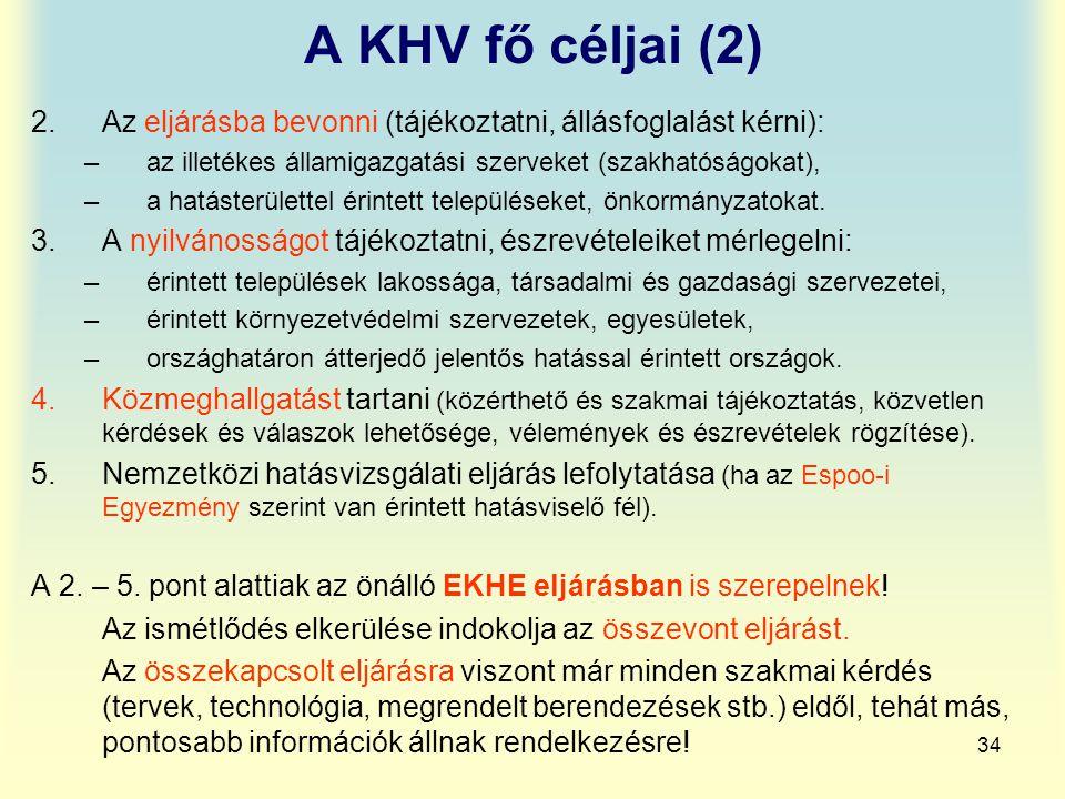A KHV fő céljai (2) Az eljárásba bevonni (tájékoztatni, állásfoglalást kérni): az illetékes államigazgatási szerveket (szakhatóságokat),