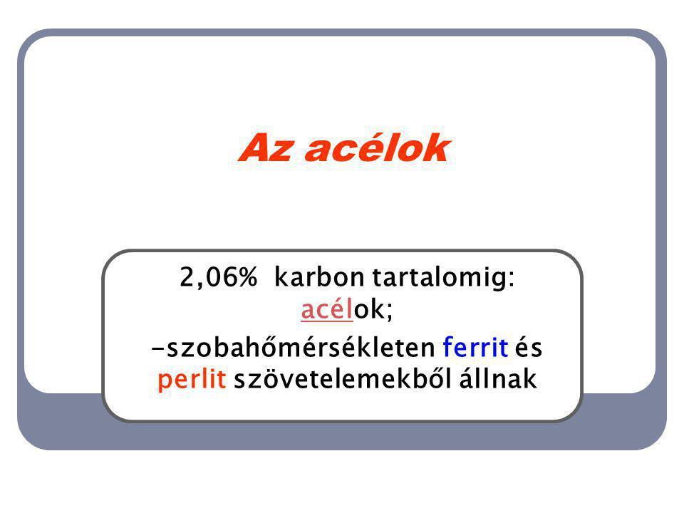 Az acélok 2,06% karbon tartalomig: acélok;