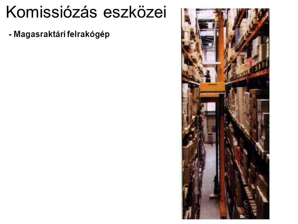 Komissiózás eszközei - Magasraktári felrakógép