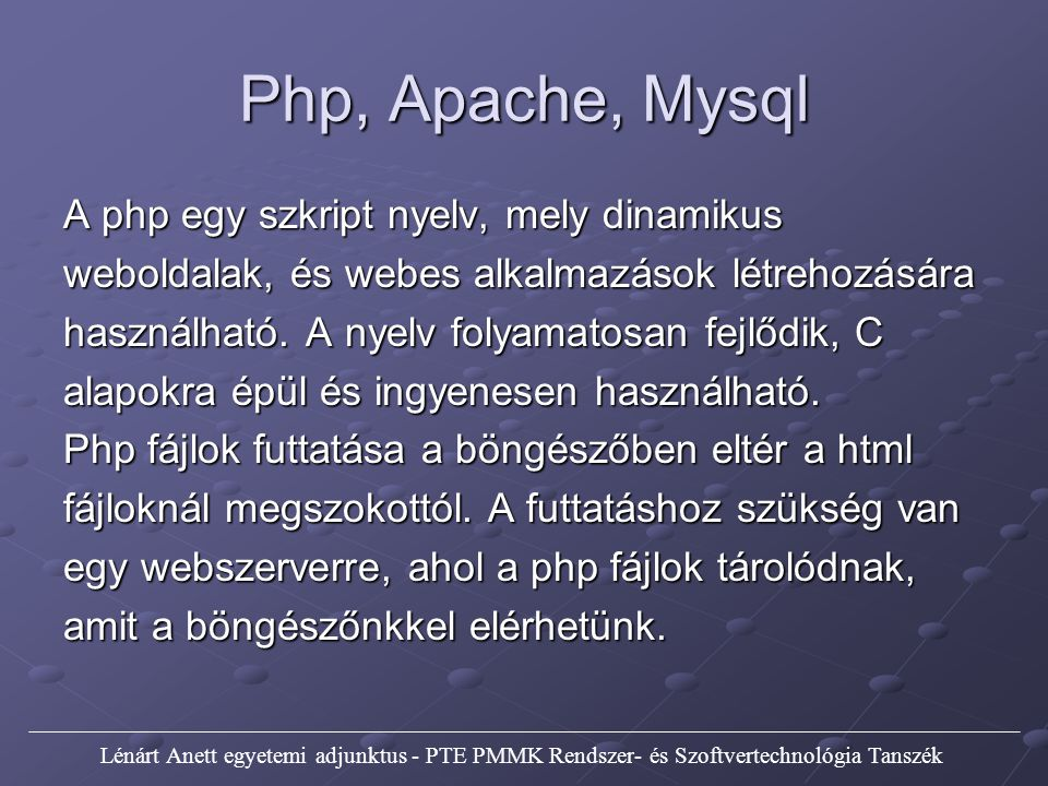 Php, Apache, Mysql A php egy szkript nyelv, mely dinamikus
