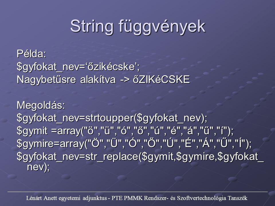 String függvények Példa: $gyfokat_nev='őzikécske';
