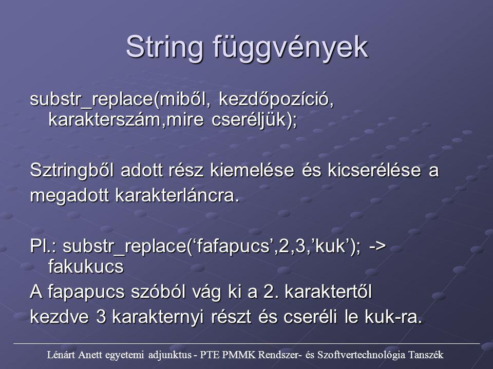 String függvények substr_replace(miből, kezdőpozíció, karakterszám,mire cseréljük); Sztringből adott rész kiemelése és kicserélése a.
