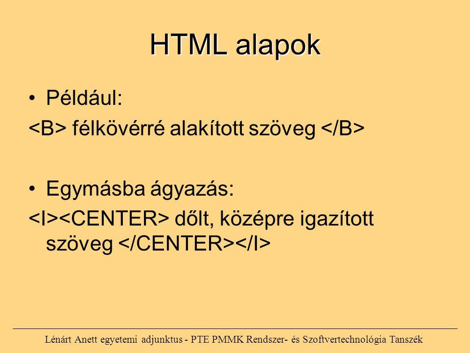 HTML alapok Például: <B> félkövérré alakított szöveg </B>