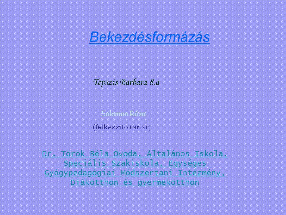 Bekezdésformázás Tepszis Barbara 8.a. Salamon Róza. (felkészítő tanár)