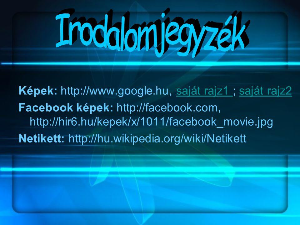 Irodalomjegyzék Képek: http://www.google.hu, saját rajz1 ; saját rajz2