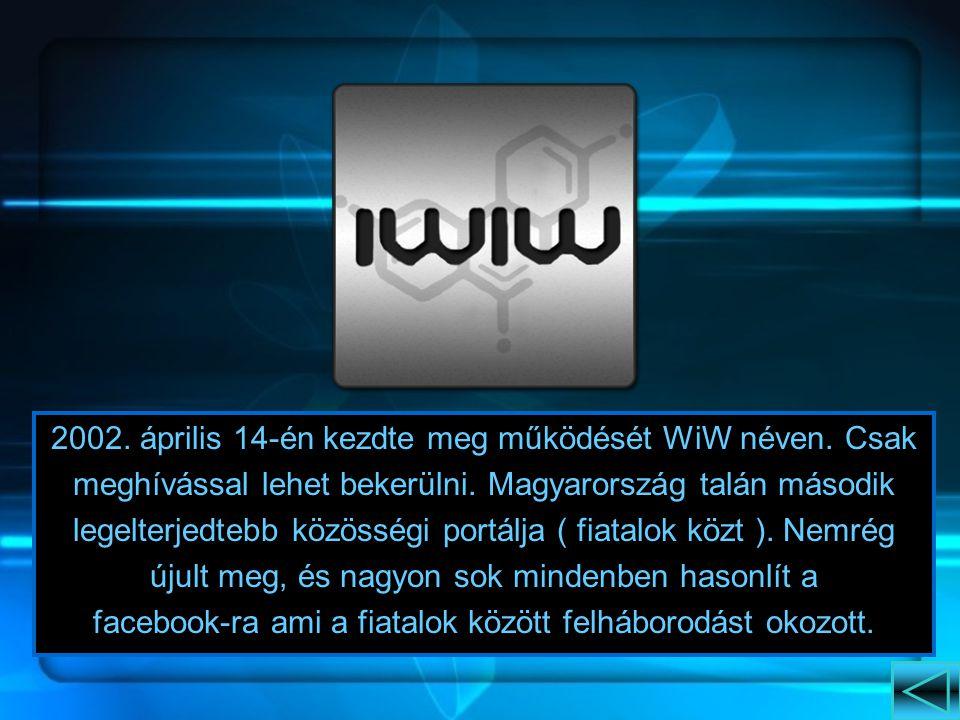 2002. április 14-én kezdte meg működését WiW néven. Csak