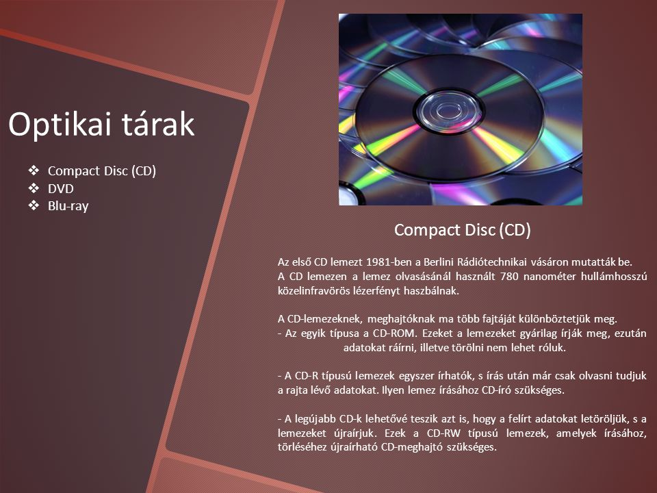 Optikai tárak Compact Disc (CD) Compact Disc (CD) DVD Blu-ray