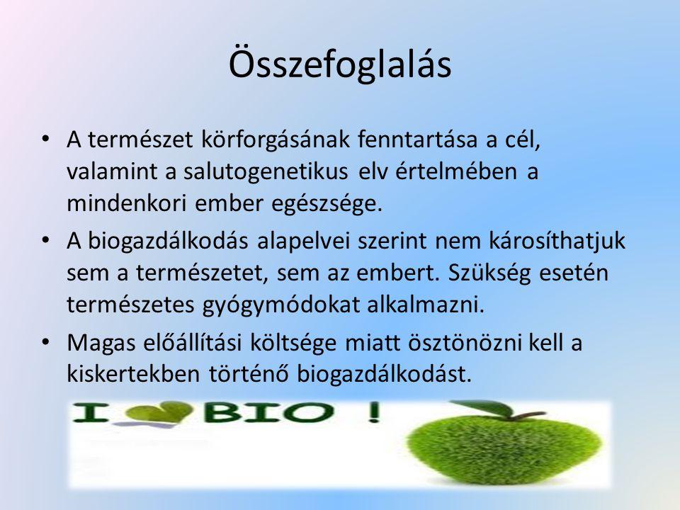 Összefoglalás A természet körforgásának fenntartása a cél, valamint a salutogenetikus elv értelmében a mindenkori ember egészsége.