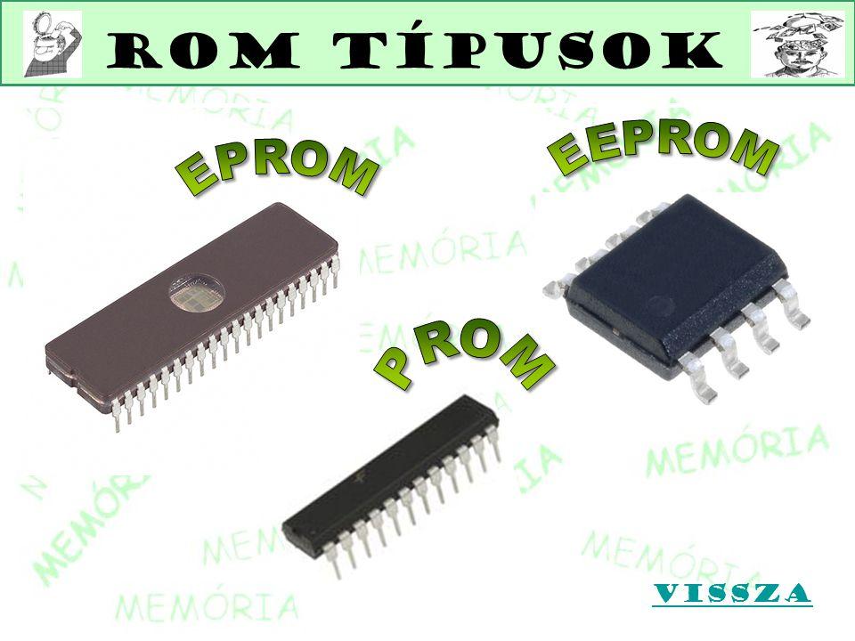 ROM típusok EEPROM EPROM PROM Vissza