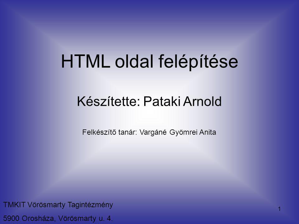 HTML oldal felépítése Készítette: Pataki Arnold