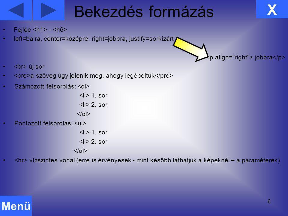 Bekezdés formázás X Menü Fejléc <h1> - <h6>
