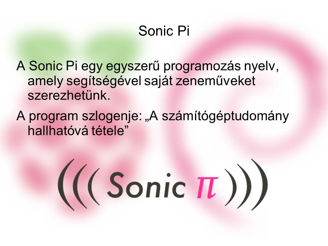 Sonic Pi A Sonic Pi egy egyszerű programozás nyelv, amely segítségével saját zeneműveket szerezhetünk.