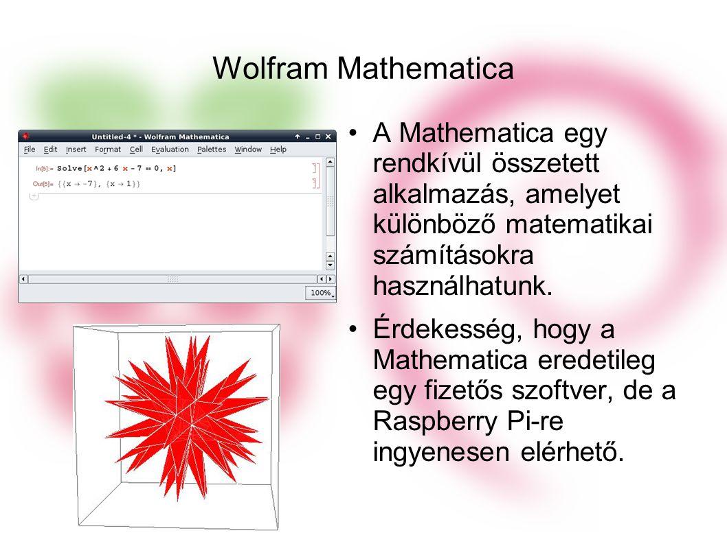 Wolfram Mathematica A Mathematica egy rendkívül összetett alkalmazás, amelyet különböző matematikai számításokra használhatunk.