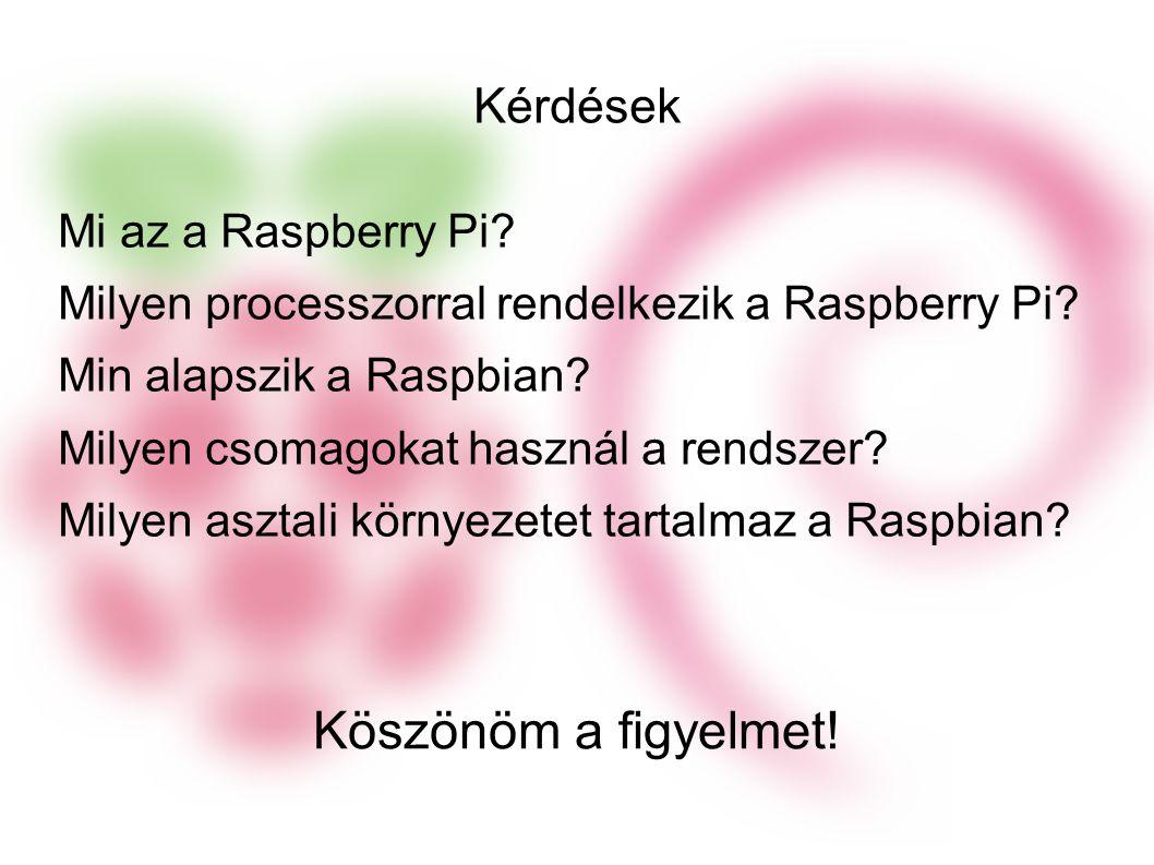 Köszönöm a figyelmet! Kérdések Mi az a Raspberry Pi