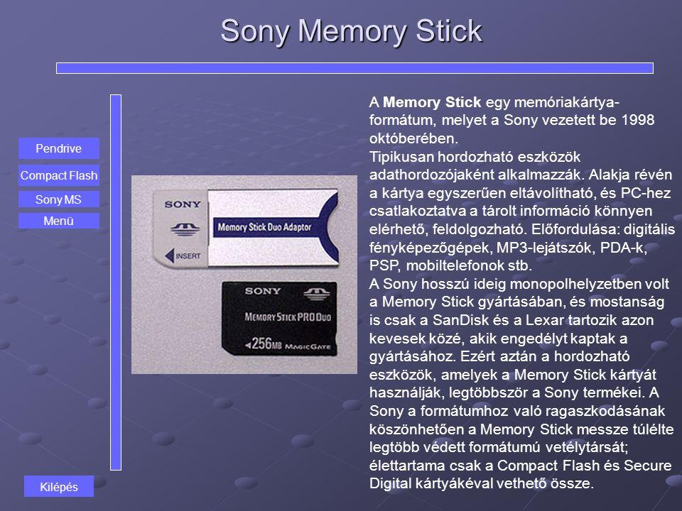Sony Memory Stick A Memory Stick egy memóriakártya-formátum, melyet a Sony vezetett be 1998 októberében.