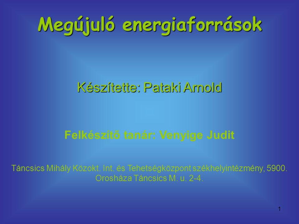 Megújuló energiaforrások Felkészítő tanár: Venyige Judit