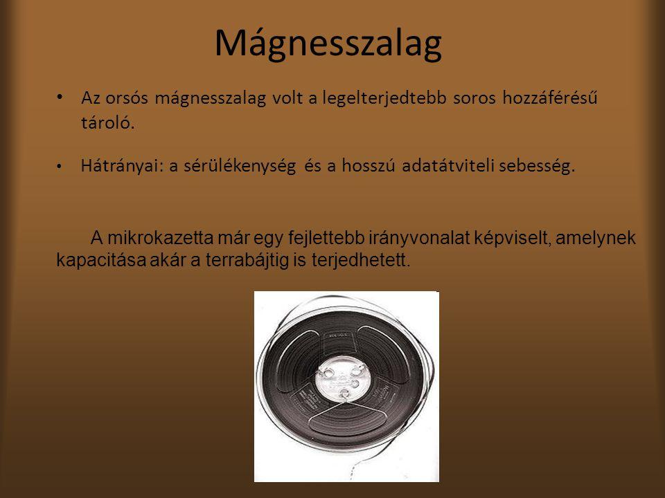 Mágnesszalag Az orsós mágnesszalag volt a legelterjedtebb soros hozzáférésű tároló. Hátrányai: a sérülékenység és a hosszú adatátviteli sebesség.