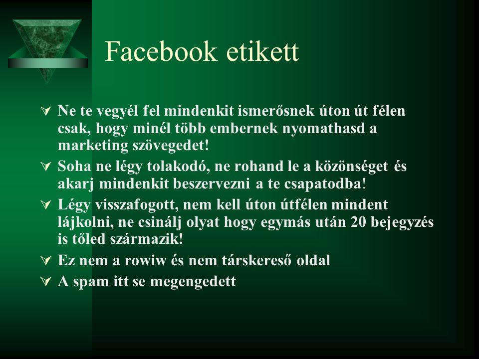 Facebook etikett Ne te vegyél fel mindenkit ismerősnek úton út félen csak, hogy minél több embernek nyomathasd a marketing szövegedet!