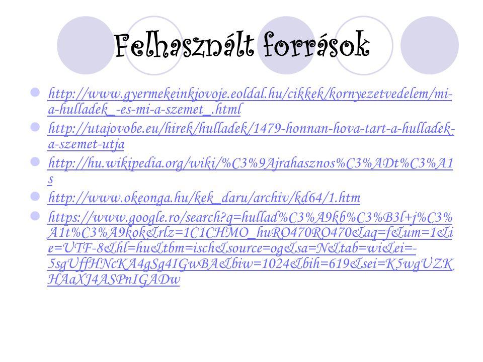 Felhasznált források http://www.gyermekeinkjovoje.eoldal.hu/cikkek/kornyezetvedelem/mi-a-hulladek_-es-mi-a-szemet_.html.