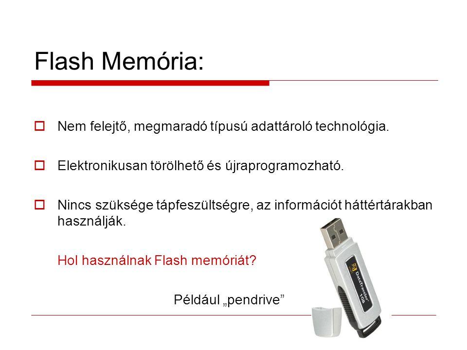 Flash Memória: Nem felejtő, megmaradó típusú adattároló technológia.