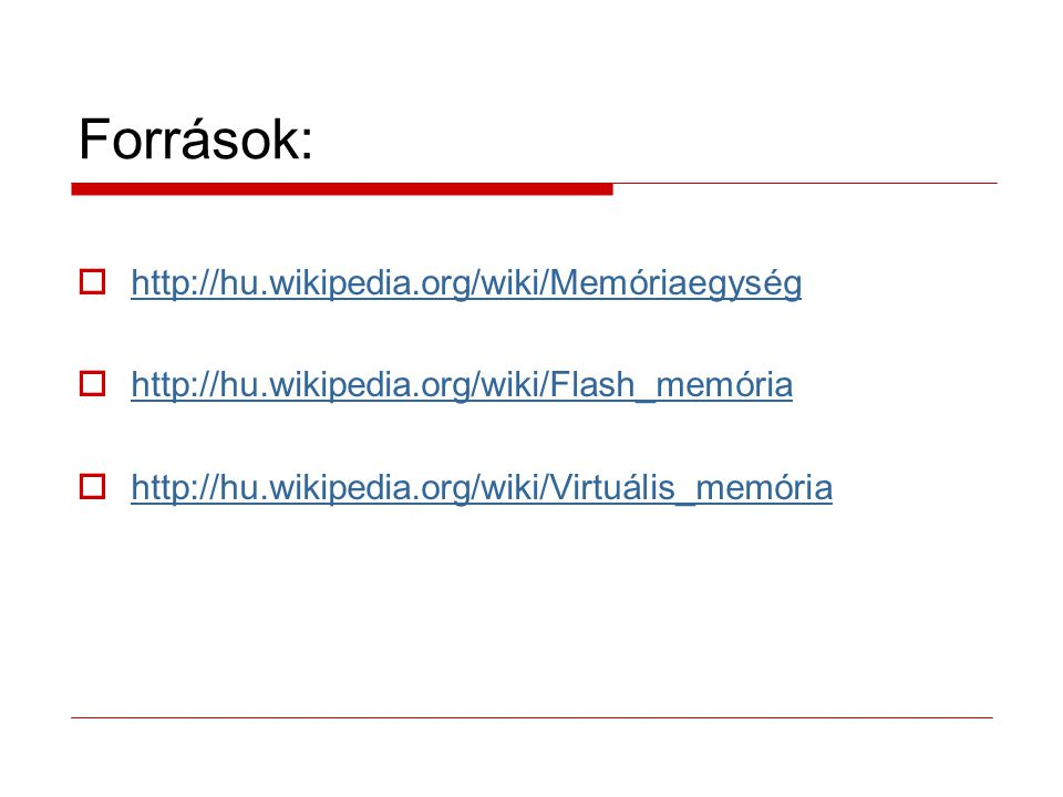 Források: http://hu.wikipedia.org/wiki/Memóriaegység