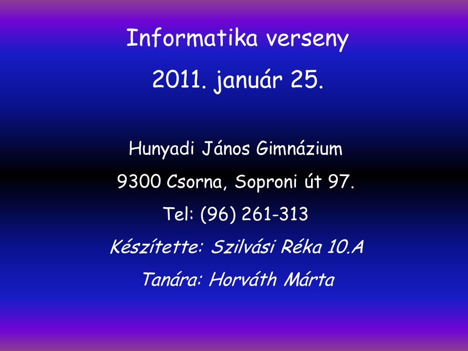 Informatika verseny 2011. január 25. Hunyadi János Gimnázium