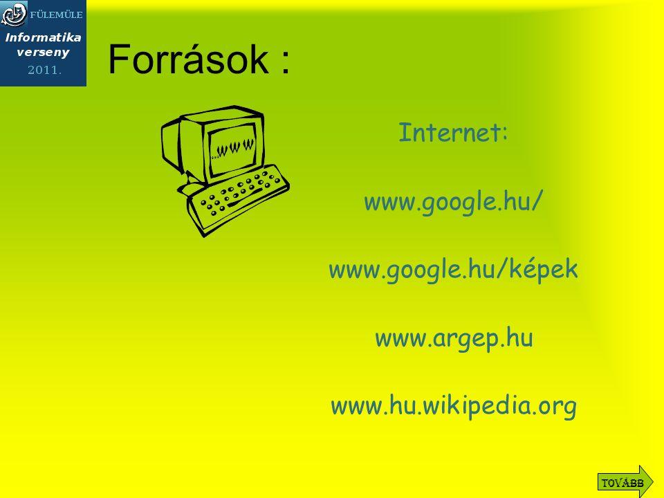Források : Internet: www.google.hu/ www.google.hu/képek www.argep.hu