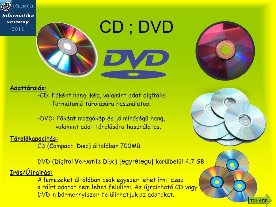 CD ; DVD Adattárolás: -CD: Főként hang, kép, valamint adat digitális formátumú tárolására használatos.