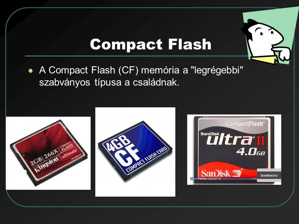 Compact Flash A Compact Flash (CF) memória a legrégebbi szabványos típusa a családnak.