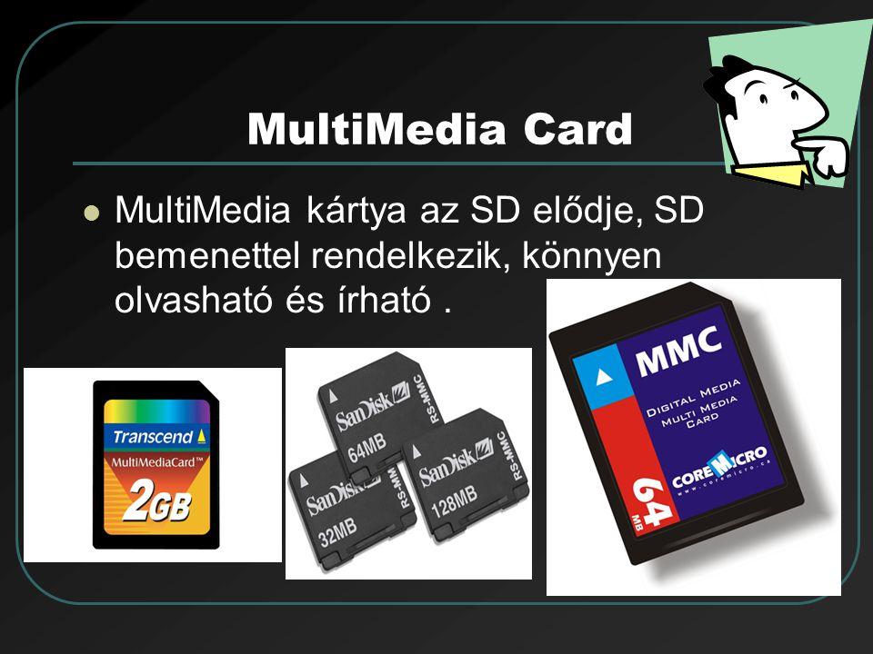MultiMedia Card MultiMedia kártya az SD elődje, SD bemenettel rendelkezik, könnyen olvasható és írható .